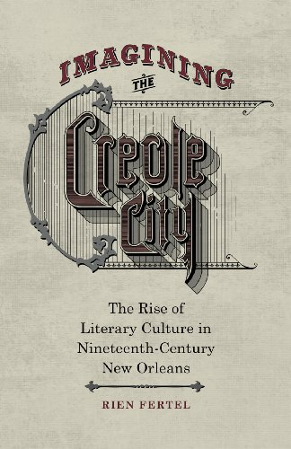 Imagining the Creole City: The Rise of Literary Culture in Nineteenth-Century New Orleans (...