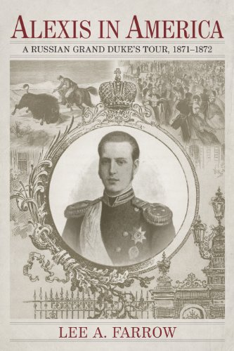 Alexis in America: A Russian Grand Duke's Tour, 1871-1872: Lee A. Farrow