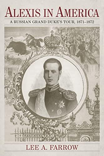 Alexis in America: A Russian Grand Duke's Tour, 1871-1872: Lee A. Farrow