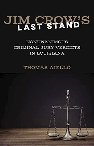 Jim Crow's Last Stand: Nonunanimous Criminal Jury Verdicts in Louisiana: Thomas Aiello