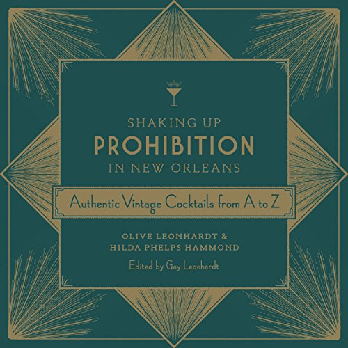 Shaking Up Prohibition in New Orleans: Authentic Vintage Cocktails from A to Z: Olive Leonhardt