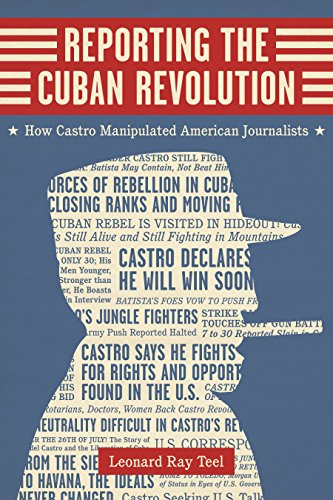 9780807160923: Reporting the Cuban Revolution: How Castro Manipulated American Journalists (Media and Public Affairs)