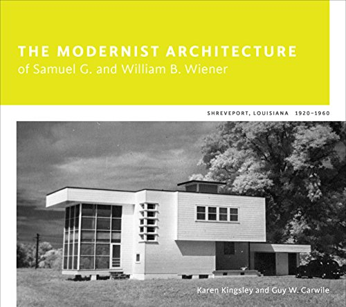 The Modernist Architecture of Samuel G. and William B. Wiener: Shreveport, Louisiana, 1920-1960 (...