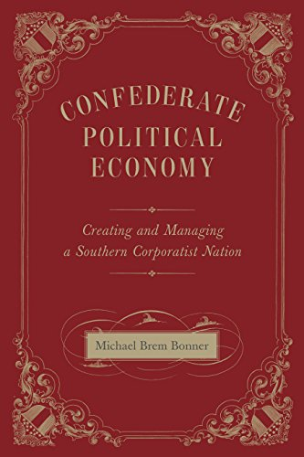 9780807162125: Confederate Political Economy: Creating and Managing a Southern Corporatist Nation (Conflicting Worlds: New Dimensions of the American Civil War)
