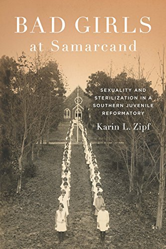 Bad Girls at Samarcand: Sexuality and Sterilization in a Southern Juvenile Reformatory: Karin ...