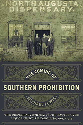 The Coming of Southern Prohibition: The Dispensary System and the Battle Over Liquor in South ...