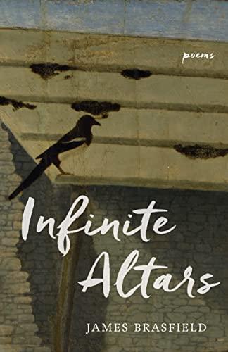 Infinite Altars: Poems: Brasfield, James