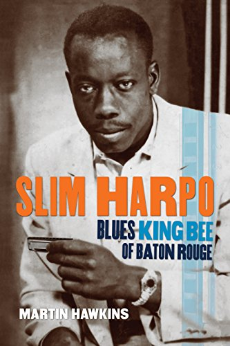 Slim Harpo: Blues King Bee of Baton Rouge (Hardcover): Martin Hawkins