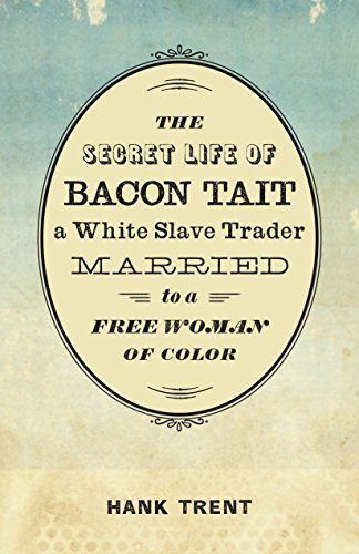 9780807165218: The Secret Life of Bacon Tait, a White Slave Trader Married to a Free Woman of Color