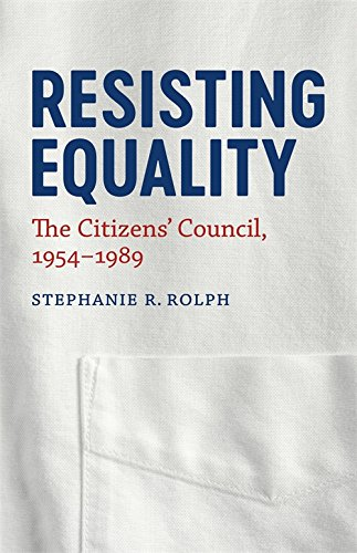Resisting Equality: The Citizens' Council, 1954-1989: Stephanie R Rolph