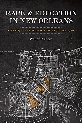Race and Education in New Orleans: Creating the Segregated City, 1764-1960 (Making the Modern South...