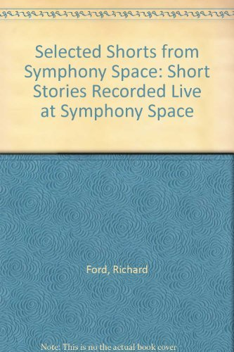 Selected Shorts from Symphony Space: Short Stories Recorded Live at Symphony Space (0807234753) by Ford, Richard; Paley, Grace; Blount, Roy, Jr.; Bambara, Toni Cade; Barthelme, Donald; Sayles, John