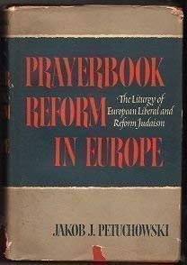 Prayerbook Reform in Europe: The Liturgy of: Petuchowski, Jakob J.