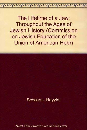 The Lifetime of a Jew: Throughout the Ages of Jewish History (Commission on Jewish Education of the...