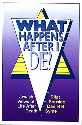 What Happens After I Die?: Jewish Views of Life After Death (0807403563) by Rifat Sonsino; Daniel B. Syme