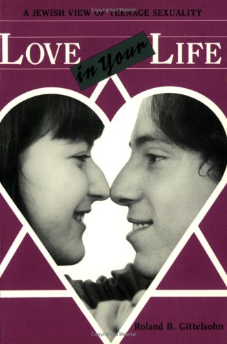 Love in Your Life: A Jewish View of Teenage Sexuality: Gittelsohn, Roland Bertram