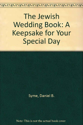 The Jewish Wedding Book: A Keepsake for Your Special Day (0807404756) by Daniel B. Syme