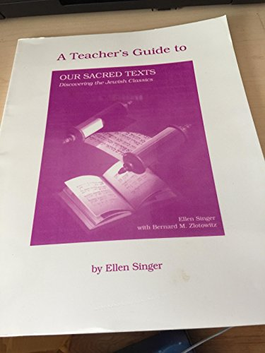 Our Sacred Texts: Discovering the Jewish Classics : Teacher's Guide: Singer, Ellen