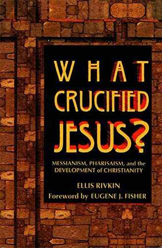 9780807406304: What Crucified Jesus?: Messianism, Pharisaism, and the Development of Christianity