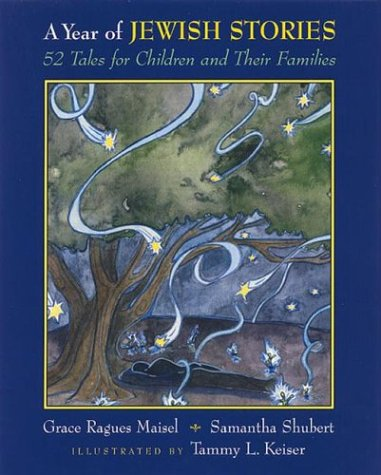 A Year of Jewish Stories: 52 Tales for Children and Their Families.: Maisel, Grace Ragues and ...