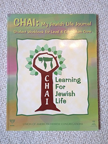 CHAI: My Jewish Life Journal. Student Workbook for Level 4 Curriculum Core.