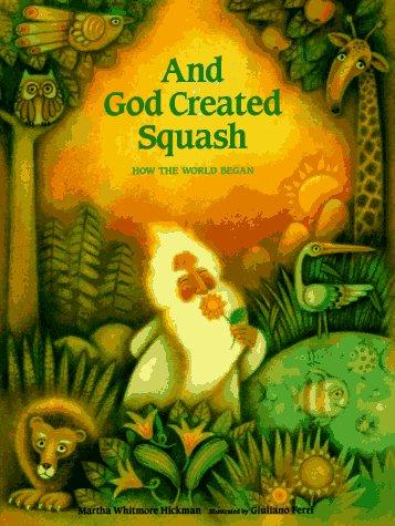 And God Created Squash: How the World Began: Hickman, Martha Whitmore