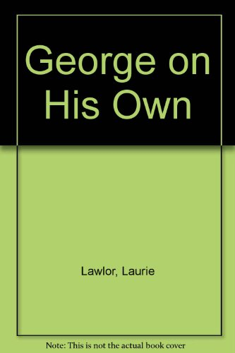 George on His Own: Lawlor, Laurie
