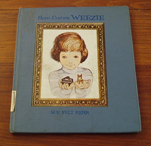 Here Comes Weezie: Kerr, Sue Felt.