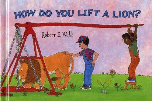 9780807534199: How Do You Lift a Lion? (Robert E. Wells Science Series)