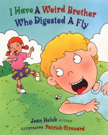 I Have a Weird Brother Who Digested a Fly: Holub, Joan