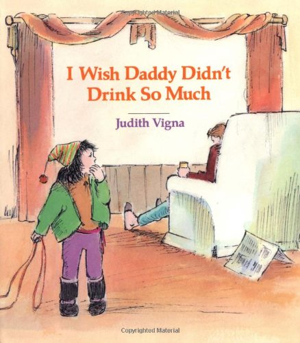 9780807535264: I Wish Daddy Didn't Drink So Much (An Albert Whitman Prairie Book)