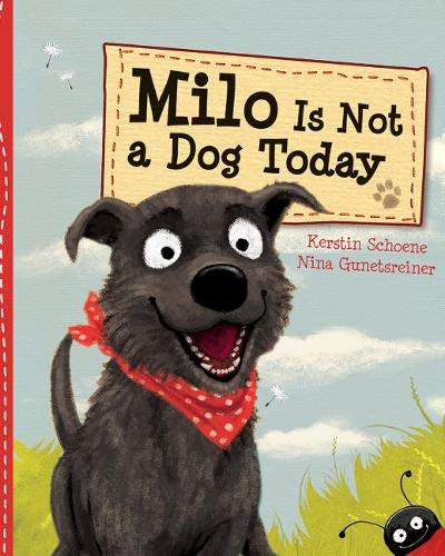 Milo Is Not a Dog Today: Schoene, Kerstin/ Gunetsreiner,