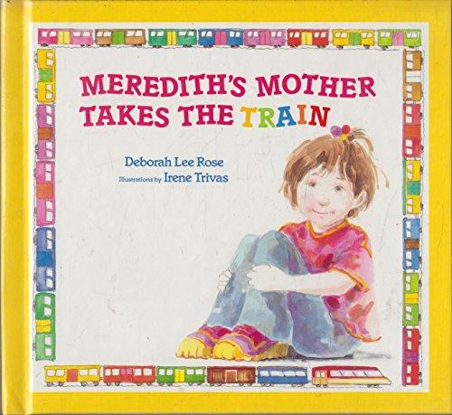 Meredith's Mother Takes the Train: Rose, Deborah Lee