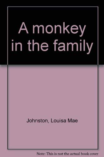 A Monkey in the Family: Johnston, Louisa M.