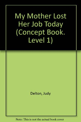 My Mother Lost Her Job Today (Concept Book. Level 1) (080755359X) by Delton, Judy; Trivas, Irene