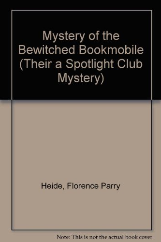 Mystery of the Bewitched Bookmobile (Their a Spotlight Club Mystery): Florence Parry Heide