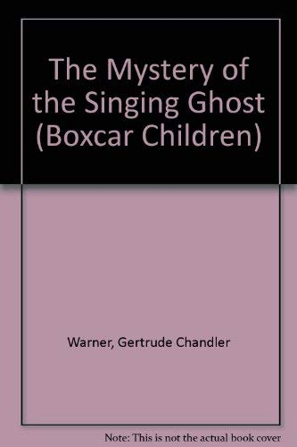 The Mystery of the Singing Ghost (Boxcar Children): Warner, Gertrude Chandler