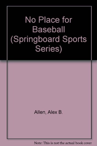 No Place for Baseball: Springboard Sports Series: Allen, Alex B.,