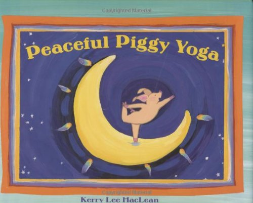 Peaceful Piggy Yoga: Maclean, Kerry Lee