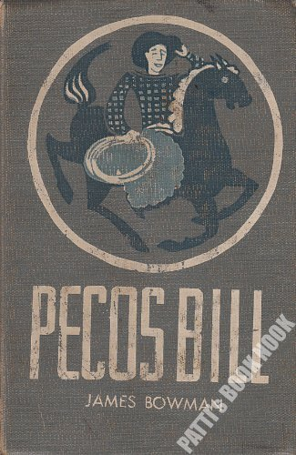 Pecos Bill: The Greatest Cowboy of All Time: Bowman, James Cloyd