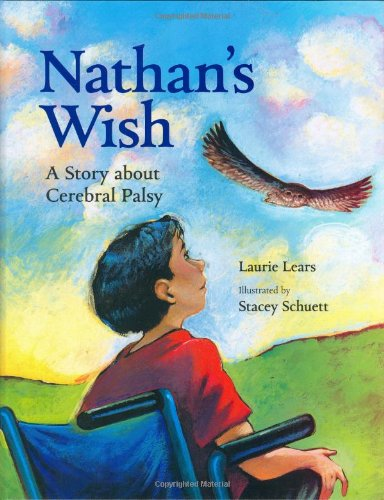 Nathan's Wish: A Story about Cerebral Palsy: Laurie Lears, Stacey Schuett (Illustrator)