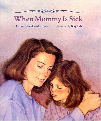 When Mommy Is Sick: Sherkin-Langer, Ferne, Sherkin-Langer