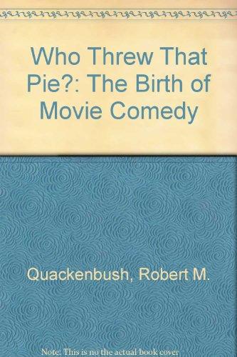 Who Threw That Pie?: The Birth of Movie Comedy: Quackenbush, Robert M.