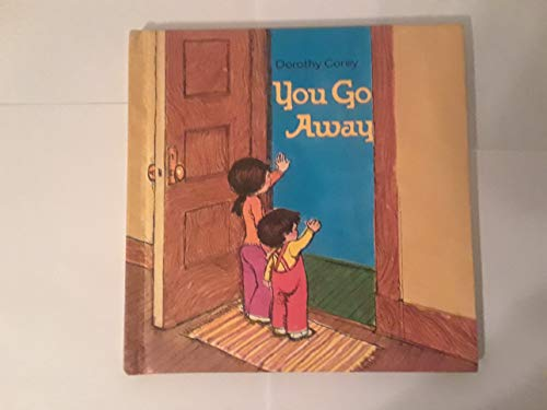 You Go Away (Self-Starter Books) (0807594415) by Corey, Dorothy; Axeman, Lois