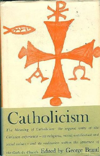 Catholicism (Great Religions of Modern Man): Brantl, George