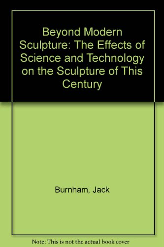 9780807604502: Beyond Modern Sculpture: The Effects of Science and Technology on the Sculpture of This Century