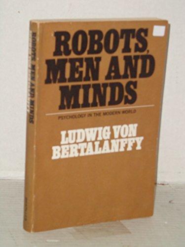 Robots, Men, and Minds: Psychology in the Modern World.: Bertalanffy, Ludwig Von,