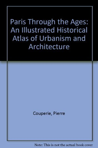 9780807605561: Paris Through the Ages: An Illustrated Historical Atlas of Urbanism and Architecture