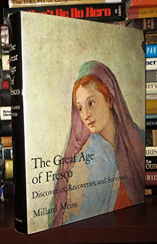 Great Age of Fresco: Discoveries, Recoveries, and Survivals.: MEISS, Millard.