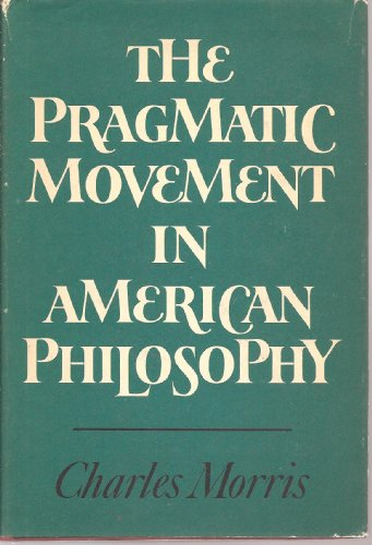 The Pragmatic Movement in American Philosophy.: Charles William Morris.